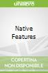 Native Features