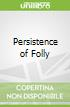 Persistence of Folly