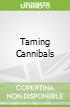Taming Cannibals