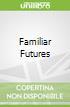 Familiar Futures