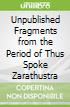 Unpublished Fragments from the Period of Thus Spoke Zarathustra