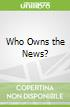 Who Owns the News?