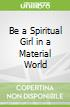 Be a Spiritual Girl in a Material World