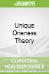 Unique Oneness Theory