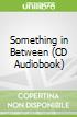 Something in Between (CD Audiobook)