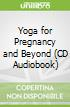 Yoga for Pregnancy and Beyond (CD Audiobook)