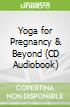 Yoga for Pregnancy & Beyond (CD Audiobook)
