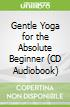 Gentle Yoga for the Absolute Beginner (CD Audiobook)