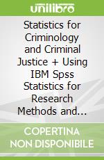 Statistics for Criminology and Criminal Justice + Using IBM Spss Statistics for Research Methods and Social Science Statistics, 6th Ed. + Sage IBM Spss Statistics V23.0 Student Version