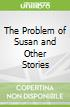 The Problem of Susan and Other Stories