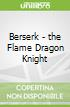 Berserk - the Flame Dragon Knight