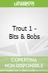 Trout 1 - Bits & Bobs