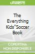 The Everything Kids''Soccer Book