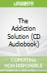 The Addiction Solution (CD Audiobook)