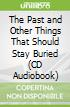 The Past and Other Things That Should Stay Buried (CD Audiobook)