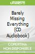 Barely Missing Everything (CD Audiobook)