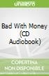 Bad With Money (CD Audiobook)