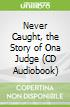 Never Caught, the Story of Ona Judge (CD Audiobook)