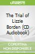 The Trial of Lizzie Borden (CD Audiobook)
