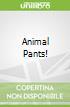 Animal Pants!