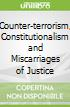 Counter-terrorism, Constitutionalism and Miscarriages of Justice