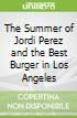 The Summer of Jordi Perez and the Best Burger in Los Angeles