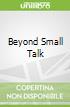 Beyond Small Talk
