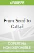 From Seed to Cattail