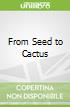 From Seed to Cactus