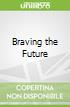 Braving the Future