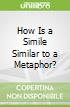 How Is a Simile Similar to a Metaphor?