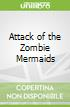Attack of the Zombie Mermaids