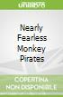 Nearly Fearless Monkey Pirates