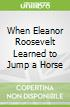When Eleanor Roosevelt Learned to Jump a Horse