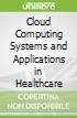 Cloud Computing Systems and Applications in Healthcare libro str