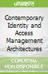 Contemporary Identity and Access Management Architectures