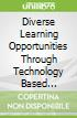 Diverse Learning Opportunities Through Technology Based Curriculum Design