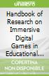 Handbook of Research on Immersive Digital Games in Educational Environments
