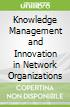 Knowledge Management and Innovation in Network Organizations