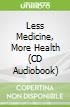 Less Medicine, More Health (CD Audiobook)