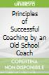Principles of Successful Coaching by an Old School Coach
