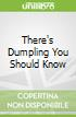 There's Dumpling You Should Know