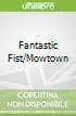 Fantastic Fist/Mowtown