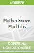 Mother Knows Mad Libs