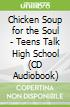 Chicken Soup for the Soul - Teens Talk High School (CD Audiobook)