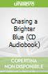 Chasing a Brighter Blue (CD Audiobook)