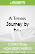 A Tennis Journey by E.c.