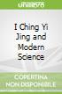 I Ching Yi Jing and Modern Science