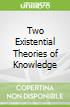 Two Existential Theories of Knowledge