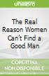 The Real Reason Women Can't Find a Good Man